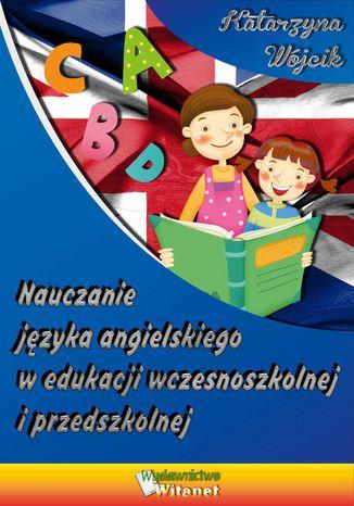 Okładka książki/ebooka Nauczanie języka angielskiego w edukacji wczesnoszkolnej i przedszkolnej