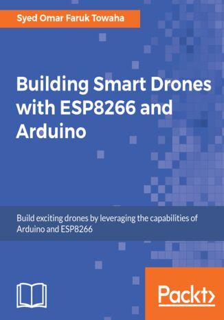 Okładka książki/ebooka Building Smart Drones with ESP8266 and Arduino