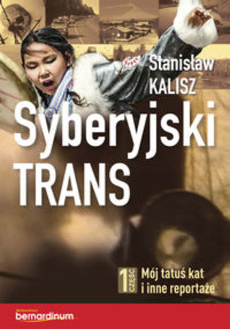 Okładka książki/ebooka Syberyjski trans. 1 część. Mój tatuś kat i inne reportaże
