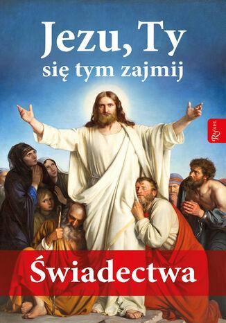 Okładka książki/ebooka Jezu, Ty się tym zajmij. Świadectwa