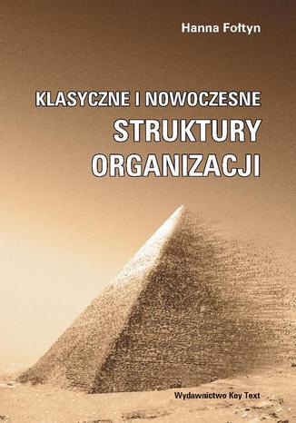 Okładka książki/ebooka Klasyczne i nowoczesne struktury organizacji