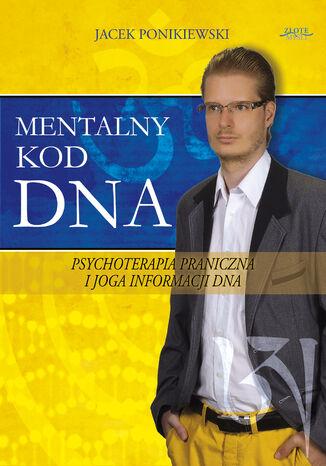 Okładka książki/ebooka Mentalny kod DNA. Psychoterapia praniczna i joga informacji DNA