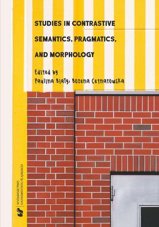 Okładka książki/ebooka Studies in Contrastive Semantics, Pragmatics, and Morphology