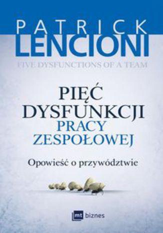 Okładka książki Pięć dysfunkcji pracy zespołowej. Opowieść o przywództwie