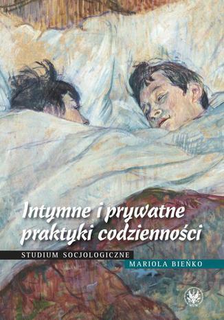 Okładka książki/ebooka Intymne i prywatne praktyki codzienności. Studium socjologiczne