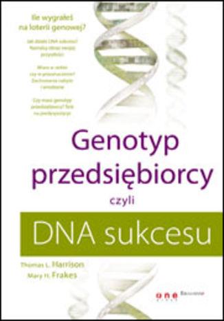 Okładka książki/ebooka Genotyp przedsiębiorcy, czyli DNA sukcesu