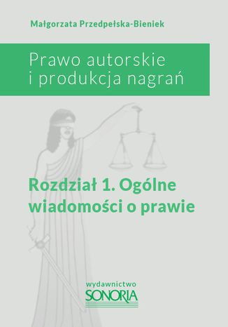 Okładka książki/ebooka Prawo autorskie i produkcja nagrań. Rozdział 1. Ogólne wiadomości o prawie