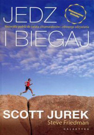 Okładka książki/ebooka Jedz i biegaj Niezwykła podróż do świata ultramaratonów i zdrowego odżywiania