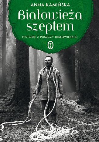 Okładka książki/ebooka Białowieża szeptem. Historie z Puszczy Białowieskiej