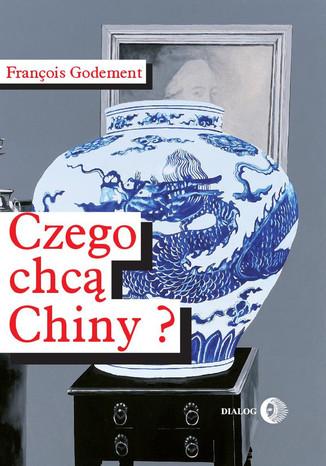 Okładka książki/ebooka Czego chcą Chiny?