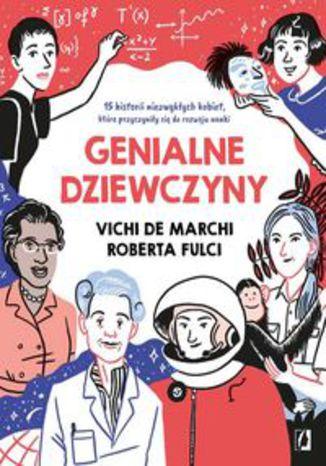 Okładka książki Genialne dziewczyny. 15 historii niezwykłych kobiet, które przyczyniły się do rozwoju nauki