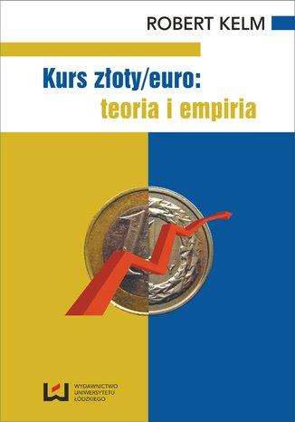 Okładka książki/ebooka Kurs złoty/euro: teoria i empiria