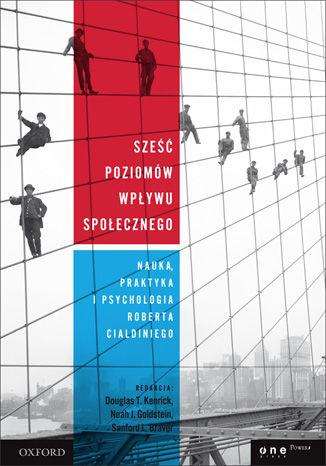 Okładka książki/ebooka Sześć poziomów wpływu społecznego. Nauka, praktyka i psychologia Roberta Cialdiniego