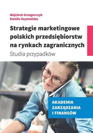 Okładka książki/ebooka Strategie marketingowe polskich przedsiębiorstw na rynkach zagranicznych. Studia przypadków