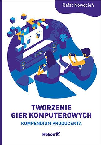 Okładka książki/ebooka Tworzenie gier komputerowych. Kompendium producenta