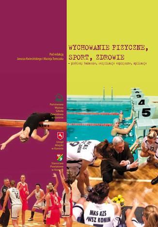 Okładka książki/ebooka Wychowanie fizyczne, sport, zdrowie - problemy badawcze, weryfikacje empiryczne