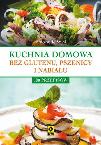 Okładka książki/ebooka Kuchnia domowa bez glutenu, pszenicy i nabiału