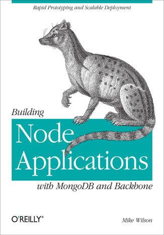 Okładka książki/ebooka Building Node Applications with MongoDB and Backbone. Rapid Prototyping and Scalable Deployment