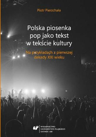 Okładka książki/ebooka Polska piosenka pop jako tekst w tekście kultury. Na przykładach z pierwszej dekady XXI wieku