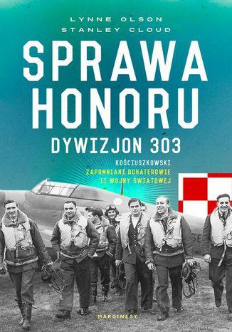Okładka książki/ebooka Sprawa honoru. Dywizjon 303 Kościuszkowski: zapomniani bohaterowie II wojny Światowej