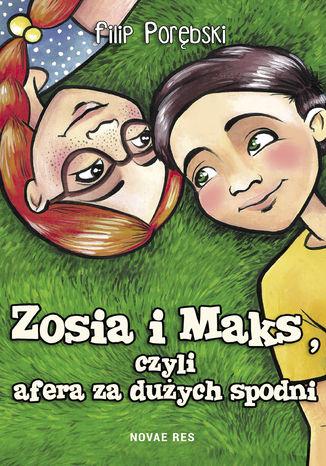Okładka książki/ebooka Zosia i Maks, czyli afera za dużych spodni