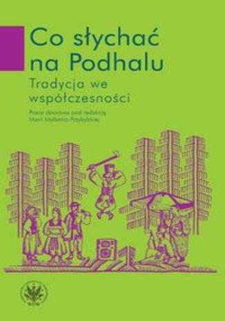 Okładka książki/ebooka Co słychać na Podhalu Tradycja we współczesności