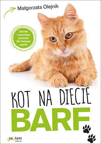 Okładka książki/ebooka Kot na diecie BARF. Zdrowe i naturalne jedzenie dla Twojego pupila