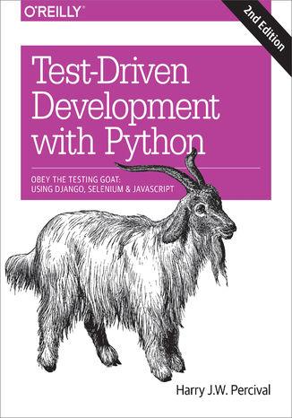 Okładka książki Test-Driven Development with Python. Obey the Testing Goat: Using Django, Selenium, and JavaScript. 2nd Edition