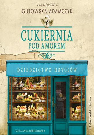 Okładka książki/ebooka Cukiernia Pod Amorem.Dziedzictwo Hryciów