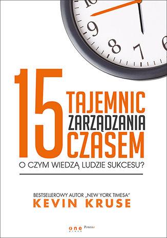 Okładka książki 15 tajemnic zarządzania czasem. O czym wiedzą ludzie sukcesu?