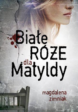 Okładka książki/ebooka Białe róże dla Matyldy