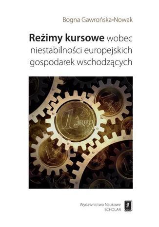 Okładka książki/ebooka Reżimy kursowe wobec niestabilności europejskich gospodarek wschodzących
