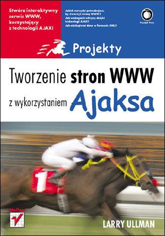 Okładka książki/ebooka Tworzenie stron WWW z wykorzystaniem Ajaksa. Projekty