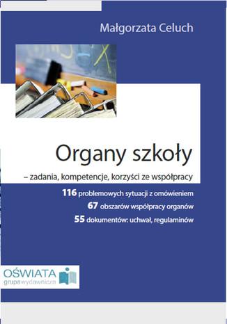Okładka książki/ebooka Organy szkoły - zadania, kompetencje, korzyści ze współpracy
