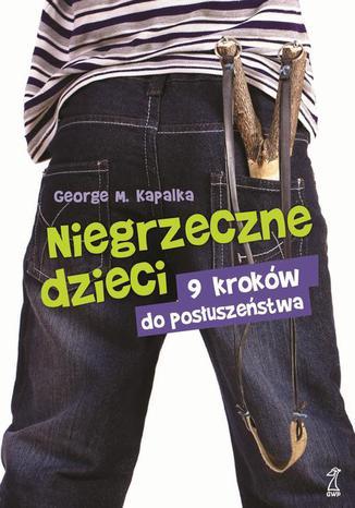 Okładka książki/ebooka Niegrzeczne dzieci 9 kroków do posłuszeństwa