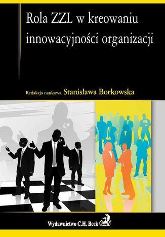 Okładka książki/ebooka Rola ZZL w kreowaniu innowacyjności organizacji