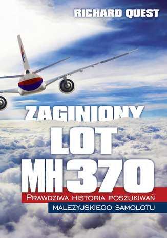 Okładka książki/ebooka Zaginiony Lot MH370. Prawdziwa historia poszukiwań malezyjskiego samolotu