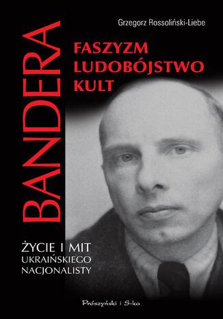 Okładka książki/ebooka Stepan Bandera. .Faszyzm,ludobójstwo,kult. Życie i mit ukraińskiego nacjonalisty