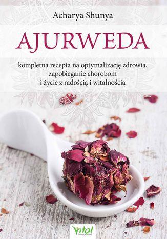 Okładka książki/ebooka Ajurweda - kompletna recepta na optymalizację zdrowia, zapobieganie chorobom i życie z radością i witalnością