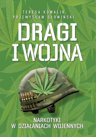 Okładka książki/ebooka Dragi i wojna. Narkotyki w działaniach wojennych