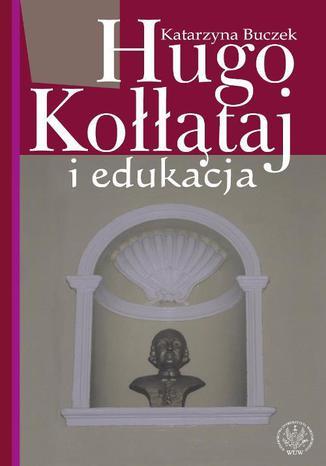 Okładka książki/ebooka Hugo Kołłątaj i edukacja