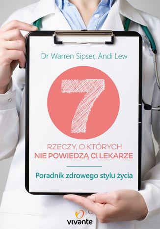 Okładka książki/ebooka 7 rzeczy, o których nie powiedzą ci lekarze. Poradnik zdrowego stylu życia