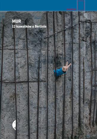 Okładka książki/ebooka Mur. 12 kawałków o Berlinie