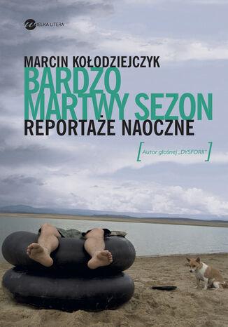 Okładka książki/ebooka Bardzo martwy sezon. Reportaże naoczne