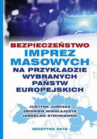 Okładka książki/ebooka Bezpieczeństwo imprez masowych na przykładzie wybranych państw europejskich