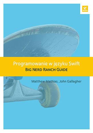 Okładka książki/ebooka Programowanie w języku Swift. Big Nerd Ranch Guide