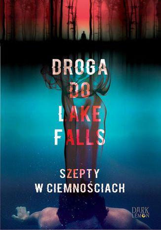 Okładka książki/ebooka Droga do Lake Falls. Szepty w ciemnościach. Szepty w ciemnościach