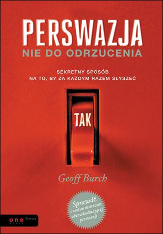 Okładka książki/ebooka Perswazja nie do odrzucenia. Sekretny sposób na to, by za każdym razem słyszeć TAK