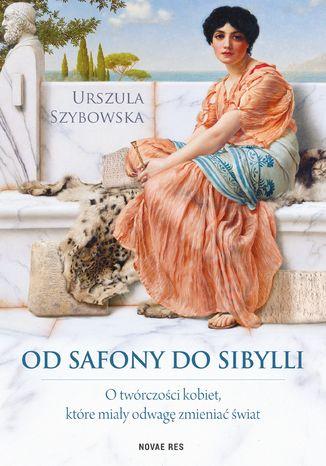 Okładka książki/ebooka Od Safony do Sibylli. O twórczości kobiet, które miały odwagę zmieniać świat