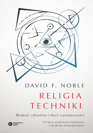 Okładka książki/ebooka Religia techniki. Boskość człowieka i duch wynalazczości